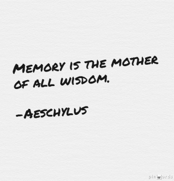 Memory is the Mother of Wisdom
